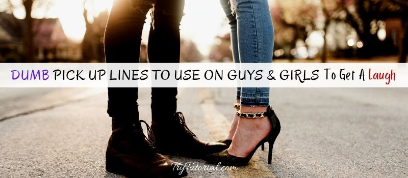Dumb Pick Up Lines To Use On Guys & Girls
