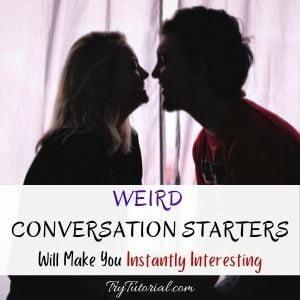 Funny & Weird Conversation Starters