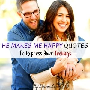 He Makes Me Happy Quotes To Express Your Feelings