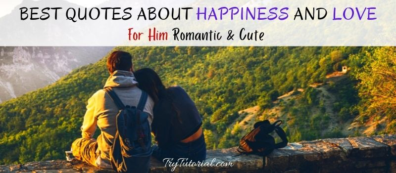 Quotes About Happiness And Love For Him