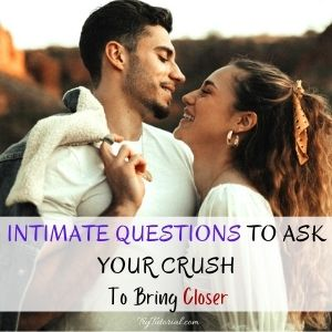 Top Intimate Questions To Ask Your Crush