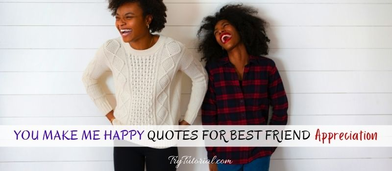 You Make Me Happy Quotes For Best Friend