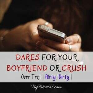 Best Dares For Your Boyfriend Over Text