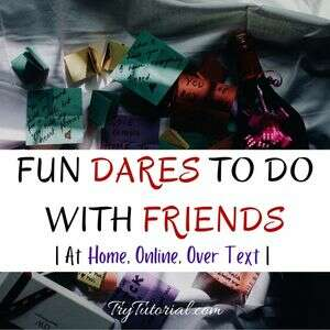 Fun Dares To Do With Friends At Home, Online, Over Text