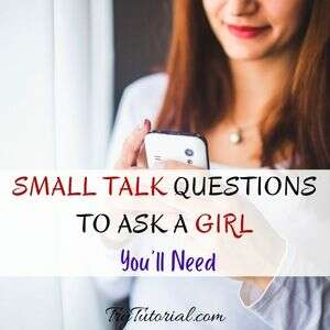 Best Small Talk Questions To Ask A Girl