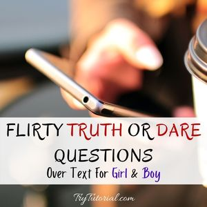 189 Flirty Truth Or Dare Questions Over Text For Girl & Boy